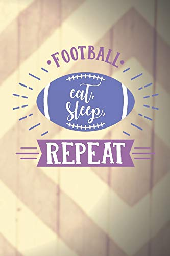 Football Eat Sleep Repeat: Football Books for Boys 9-12 (Football Notebook Blank for Keeping Notes)