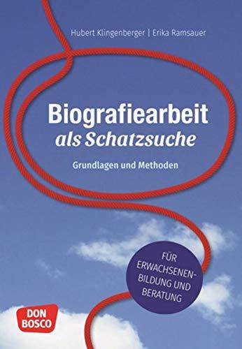 Biografiearbeit als Schatzsuche. Grundlagen und Methoden. Für Erwachsenenbildung und Beratung