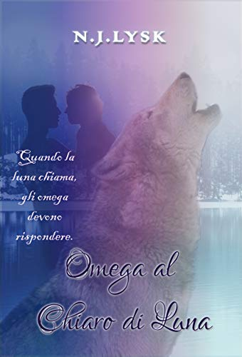 Omega al Chiaro di Luna: Romanzo Alpha/Omega/Alpha