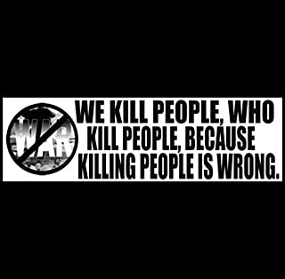 We Kill People Who Kill People Because Killing People Is Wrong Bumber Sticker - BUY 2 GET 1 FREE