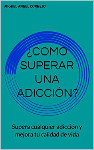 ¿Como superar una Adicción?: Supera cualquier adicción y mejora tu calidad de vida (Spanish Edition)