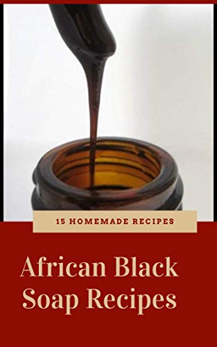 Afrcian Black soap: How too make African Black soap homemade recipes (English Edition)