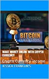 Make money online with Crypto Currency: Crypto Currency income