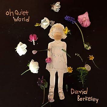 Oh Quiet World