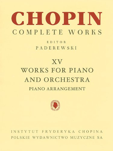 Works for Piano and Orchestra (2 Pianos Reduction): Chopin Complete Works Vol. XV (Fryderyk Chopin Complete Works, Band 15)