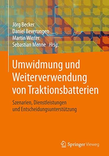 Umwidmung und Weiterverwendung von Traktionsbatterien: Szenarien, Dienstleistungen und Entscheidungsunterstützung (German Edition)