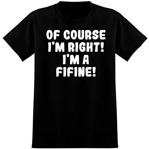 Of Course I'm Right! I'm a Fifine! - Soft Men's T-Shirt, Black, Large