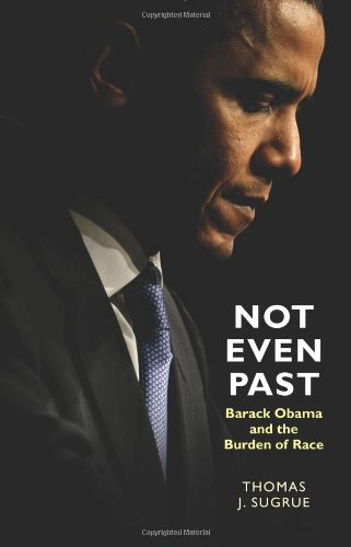 Not Even Past: Barack Obama and the Burden of Race (The Lawrence Stone Lectures (2))