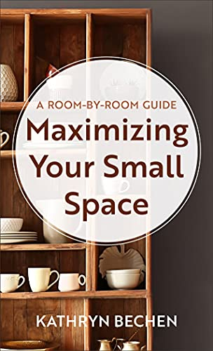 Maximizing Your Small Space: A Room-by-Room Guide (English Edition)