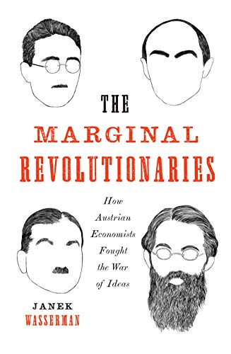 Compare Textbook Prices for The Marginal Revolutionaries: How Austrian Economists Fought the War of Ideas  ISBN 9780300228229 by Wasserman, Janek