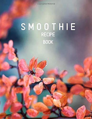 Smoothie Recipe Book: Large Blank Ruled Professional Smoothie Recipe Organizer Journal Notebook to Write-In and Organize All Your Unique Recipes and ... 120 pages. (My Smoothie notepad, Band 36)