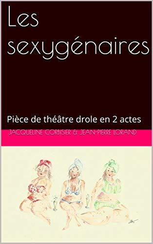 Les sexygénaires: Pièce de théâtre drole en 2 actes (French Edition)