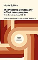 The Problems of Philosophy in Their Interconnection: Winter Semester Lecture, 1933-34 (Vienna Circle Collection, 18)
