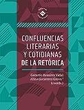 Confluencias literarias y cotidianas de la retórica (Spanish Edition)