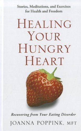 Healing Your Hungry Heart: Recovering from Your Eating Disorder (Thorndike Health, Home & Learning) 1 Lrg edition by Poppink, Joanna MFT (2012) Hardcover