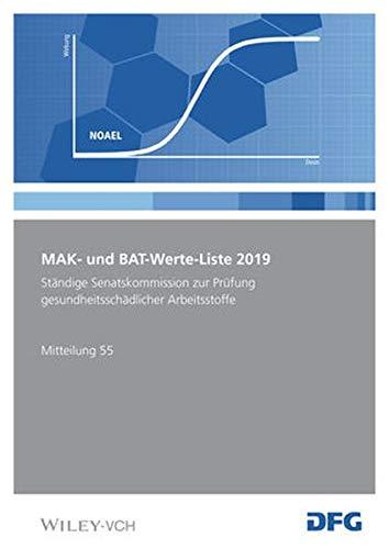 MAK- und BAT-Werte-Liste 2019: Maximale Arbeitsplatzkonzentrationen und Biologische Arbeitsstofftoleranzwerte. Ständige Senatskommission zur Prüfung ... 55 (MAK- und BAT-Werte-Liste, 55, Band 55)