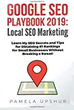 Google SEO Playbook 2019: Local SEO Marketing Learn My SEO Secrets and Tips for Obtaining #1 Rankings for Small Businesses Without Breaking a Sweat!