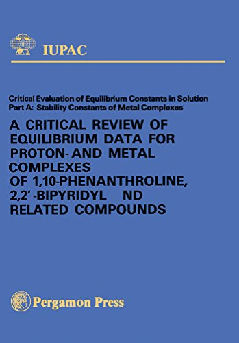 A Critical Review of Equilibrium Data for Proton- and Metal Complexes of 1,10-Phenanthroline, 2,2\'-Bipyridyl and Related Compounds: Critical Evaluation ... chemical data series) (English Edition)