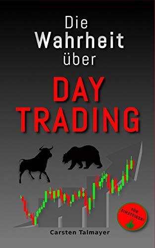 Die Wahrheit über Daytrading: Tipps für Trading Einsteiger - Traden lernen von Anfang an - Daytrading für Einsteiger und Anfänger