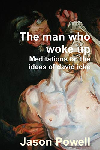 The Man Who Woke Up - Meditations on the Ideas of David Icke
