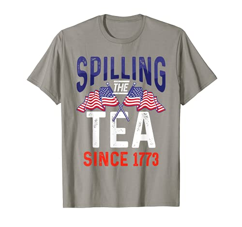 Hilarious Independence Day Quote Spilling Tea Since 1773 T-Shirt