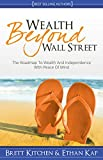 Wealth Beyond Wall Street: The Roadmap to Wealth and Independence with Peace of Mind