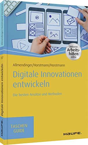 Digitale Innovationen entwickeln: Die besten Ansätze und Methoden (Haufe TaschenGuide)