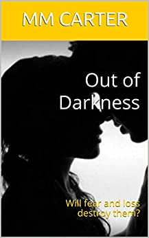 Out of Darkness: Will fear and loss destroy them? by [MM CARTER, M M Carter]
