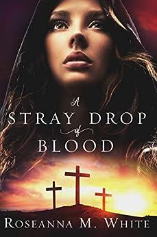 [Roseanna M. White]のA Stray Drop of Blood: 10th Anniversary Edition - with BONUS CONTENT (A Visibullis Story Book 1) (English Edition)