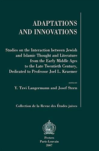 Adaptations and Innovations: Studies on the Interaction between Jewish and Islamic Thought and Literature from the Early Middle Ages to the Late ... (Collection de la Revue des Etudes Juives)