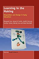 Learning in the Making: Disposition and Design in Early Education