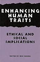Enhancing Human Traits: Ethical and Social Implications (Texts and Teaching/politics, Policy, Administration)