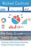 The Data-Driven Credit Union: Creating a Data-Driven Decision Culture in your Credit Union
