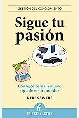 Sigue tu pasión: Consejos para un nuevo tipo de emprendedor (Gestión del conocimiento) (Spanish Edition) Kindle Edition