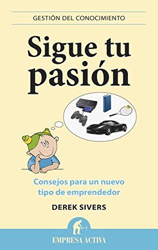 Sigue tu pasión: Consejos para un nuevo tipo de emprendedor (Gestión del conocimiento)