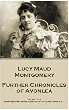 """Lucy Maud Montgomery - Further Chronicles of Avonlea: """"Of all cats I loathed that white Persian cat of Aunt Cynthia's."""""""