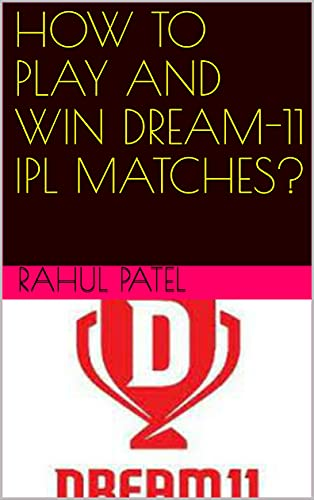HOW TO PLAY AND WIN DREAM-11 IPL MATCHES? (English Edition)