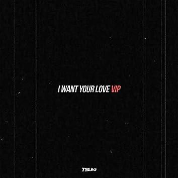 I Want Your Love V.I.P.