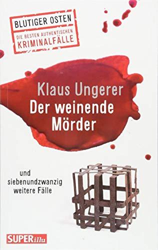 Der weinende Mörder: und siebenundzwanzig weitere Fälle (Blutiger Osten)
