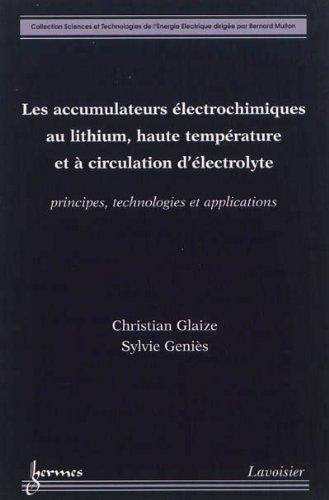 Les accumulateurs électrochimiques au lithium, haute température et à circulation d'électrolyte : Principes, technologies et applications