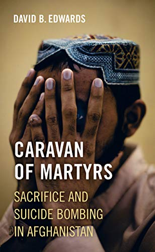 By David B. Edwards: Caravan Of Martyrs Sacrifice And Suicide ...