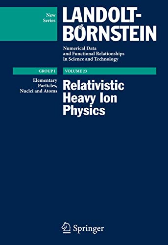 Relativistic Heavy Ion Physics (Landolt-Börnstein: Numerical Data and Functional Relationships in Science and Technology - New Series (23), Band 23)