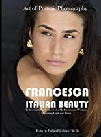 Francesca. Italian Beauty Art of Portrait Photography: Professional Photo Shoot of a Mediterranean Woman. Mastering Light and poses