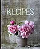 Recipe Books To Write In: Blank Recipe Book Journal - Collect the Recipes You Love in Your Own Custom Cookbook, Personalized Floral Tasty Food Organizer
