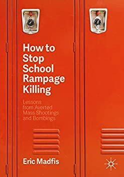 How to Stop School Rampage Killing  Lessons from Averted Mass Shootings and Bombings
