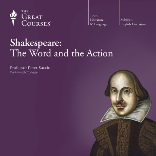 Shakespeare: The Word and the Action                   By:                                                                                                                                 Peter Saccio,                                                                                        The Great Courses                               Narrated by:                                                                                                                                 Peter Saccio                      Length: 11 hrs and 33 mins     57 ratings     Overall 4.6