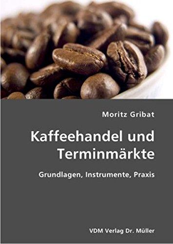 Kaffeehandel und Terminmärkte: Grundlagen, Instrumente, Praxis