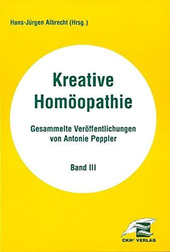 Kreative Homöopathie - Gesammelte Veröffentlichungen / Kreative Homöopathie Gesammelte Veröffentlichungen