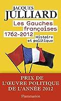 Les Gauches francaises 1762-2012. Tome 1 Histoire et politique