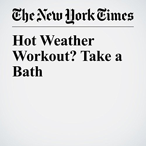 Hot Weather Workout? Take a Bath copertina